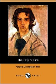 The City Of Fire - Grace Livingston Hill