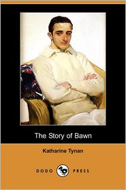 The Story Of Bawn - Katharine Tynan
