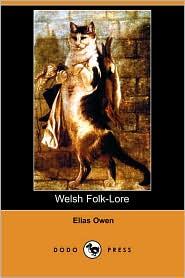Welsh Folk-Lore (Dodo Press) - Elias Owen