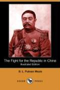 The Fight for the Republic in China (Illustrated Edition) (Dodo Press)