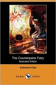 The Counterpane Fairy (Illustrated Edition) - Katharine Pyle