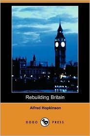 Rebuilding Britain - Alfred Hopkinson
