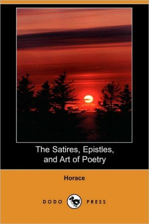 The Satires, Epistles, And Art Of Poetry - Horace, John Conington (Translator)
