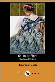 54-40 Or Fight (Illustrated Edition) (Dodo Press) - Emerson Hough, Arthur I. Keller (Illustrator)