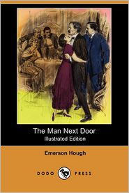 The Man Next Door (Illustrated Edition) - Emerson Hough, Will Grefe (Illustrator)