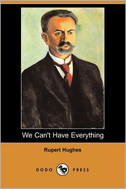 We Can'T Have Everything (Dodo Press) - Rupert Hughes
