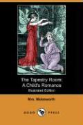 The Tapestry Room: A Child's Romance (Illustrated Edition) (Dodo Press)