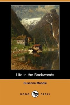 Life in the Backwoods (Dodo Press) - Moodie, Susanna