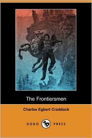 The Frontiersmen - Charles Egbert Craddock
