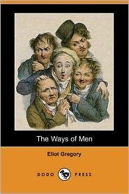The Ways Of Men - Eliot Gregory