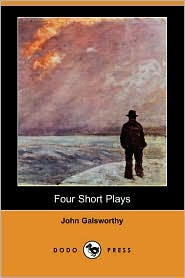 Four Short Plays (Dodo Press) - John Galsworthy
