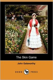 The Skin Game (Dodo Press) - John Galsworthy