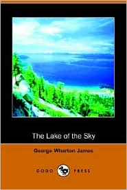 Lake of the Sky - George Wharton James