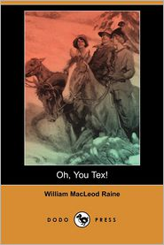 Oh, You Tex! (Dodo Press) - William MacLeod Raine