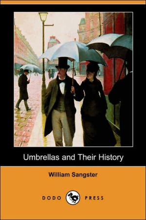 Umbrellas and Their History - William Sangster