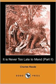 It Is Never Too Late To Mend (Part Ii) - Charles Reade