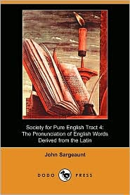 Society for Pure English Tract: The Pronunciation of English Words Derived from the Latin - John Sargeaunt, Foreword by H. Bradley