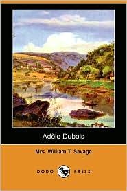 Adele Dubois - Mrs. William T. Savage