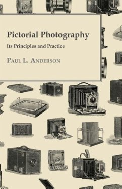 Pictorial Photography - Its Principles And Practice - Anderson, Paul L.