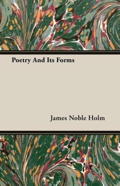 Poetry And Its Forms als Taschenbuch von James Noble Holm