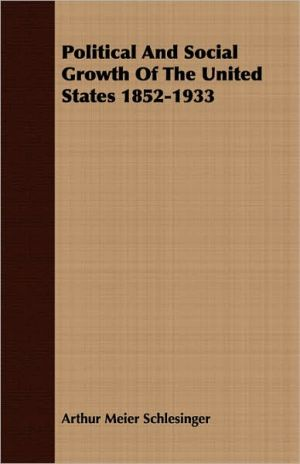 Political and Social Growth of the United States 1852-1933 - Arthur Meier Schlesinger