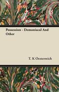 Oesterreich, T. K.: Possession - Demoniacal And Other
