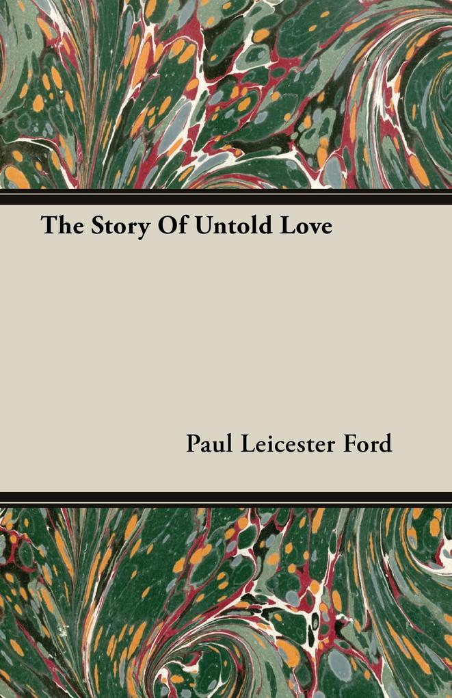 The Story Of Untold Love als Buch von Paul Leicester Ford - Paul Leicester Ford