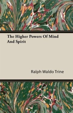 The Higher Powers Of Mind And Spirit - Trine, Ralph Waldo