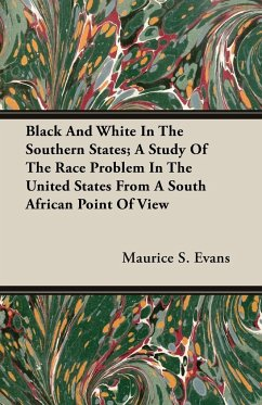 Black And White In The Southern States A Study Of The Race Problem In The United States From A South African Point Of View - Evans, Maurice S.
