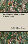 Cram, Ralph Adams: Black Spirits White - A Book of Ghost Stories