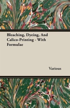 Bleaching, Dyeing, And Calico-Printing - With Formulae - Various
