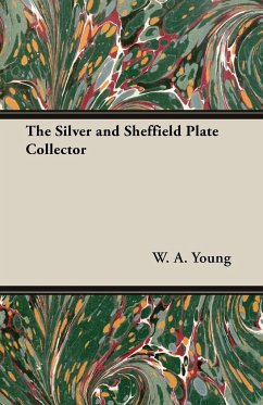 The Silver and Sheffield Plate Collector - Young, W. A. , Jr.