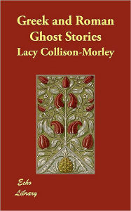 Greek And Roman Ghost Stories - Lacy Collison-Morley