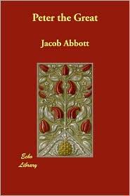 Peter The Great - Jacob Abbott