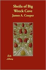Sheila Of Big Wreck Cove - James A. Cooper