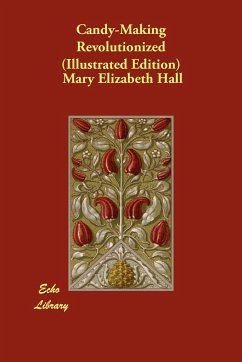 Candy-Making Revolutionized (Illustrated Edition) - Hall, Mary Elizabeth