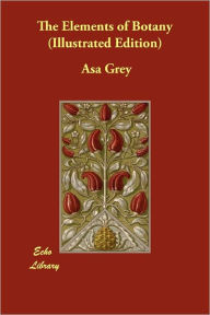 The Elements Of Botany (Illustrated Edition) - Asa Grey