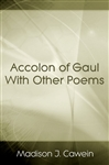 Accolon of Gaul With Other Poems - Cawein, Madison J.