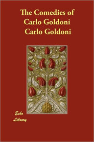The Comedies Of Carlo Goldoni - Carlo Goldoni