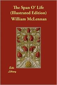 The Span O' Life (Illustrated Edition) - William Mclennan, J. N. McIlwraith, F. De Myrbach (Illustrator)