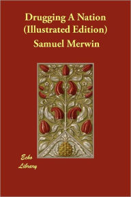 Drugging A Nation (Illustrated Edition) - Samuel Merwin