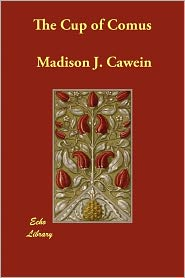 The Cup Of Comus - Madison J. Cawein