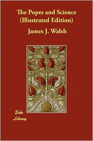 The Popes And Science (Illustrated Edition) - James J. Walsh