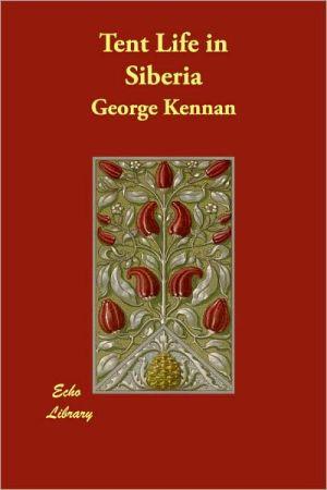 Tent Life in Siberia - George Kennan