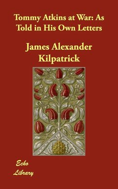 Tommy Atkins at War: As Told in His Own Letters - Kilpatrick, James Alexander