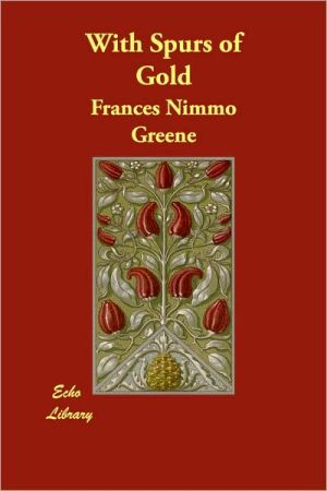 With Spurs of Gold - Frances Nimmo Greene