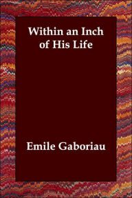 Within an Inch of His Life - Emile Gaboriau