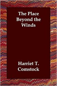 The Place Beyond the Winds - Harriet T. Comstock