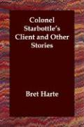 Colonel Starbottle's Client and Other Stories