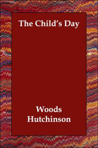 The Child's Day - Woods Hutchinson